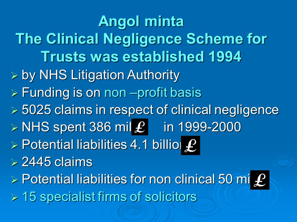 Angol minta The Clinical Negligence Scheme for Trusts was established 1994  by NHS Litigation Authority  Funding is on non –profit basis  5025 clai