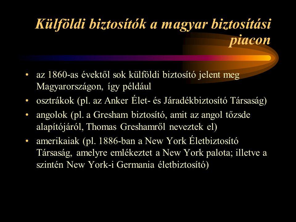 Külföldi biztosítók a magyar biztosítási piacon •az 1860-as évektől sok külföldi biztosító jelent meg Magyarországon, így például •osztrákok (pl.