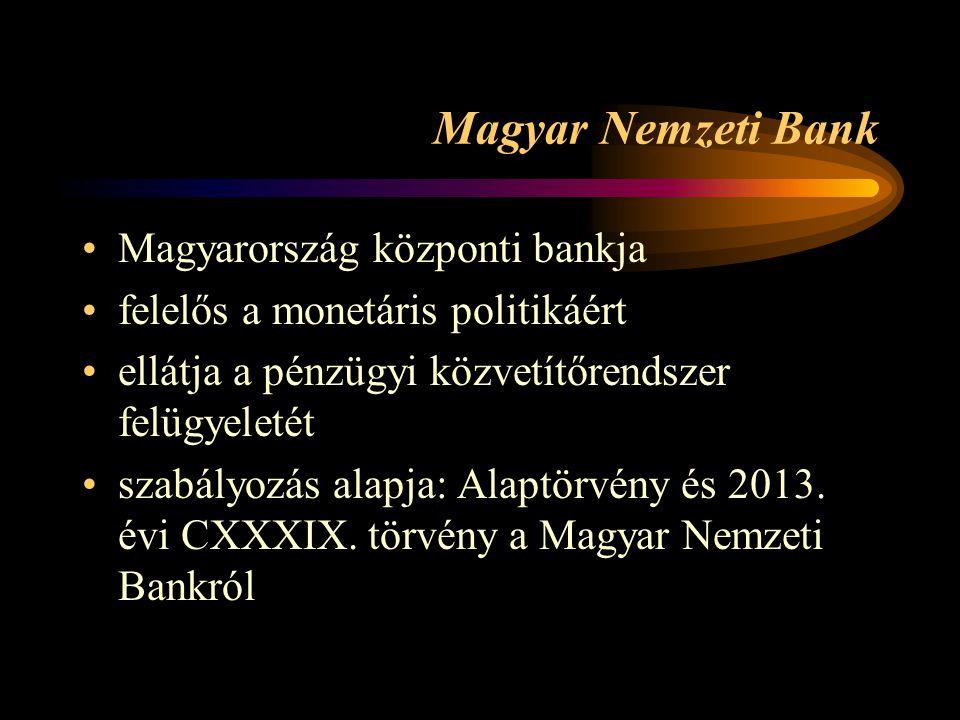 Magyar Nemzeti Bank •Magyarország központi bankja •felelős a monetáris politikáért •ellátja a pénzügyi közvetítőrendszer felügyeletét •szabályozás alapja: Alaptörvény és 2013.