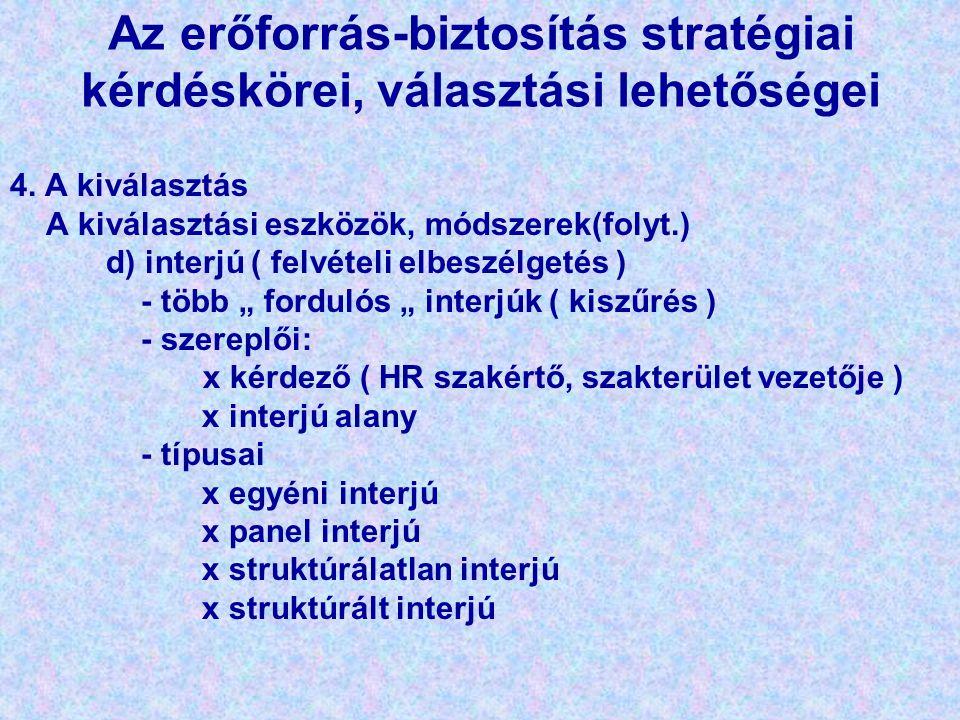 Az erőforrás-biztosítás stratégiai kérdéskörei, választási lehetőségei 4. A kiválasztás A kiválasztási eszközök, módszerek(folyt.) d) interjú ( felvét