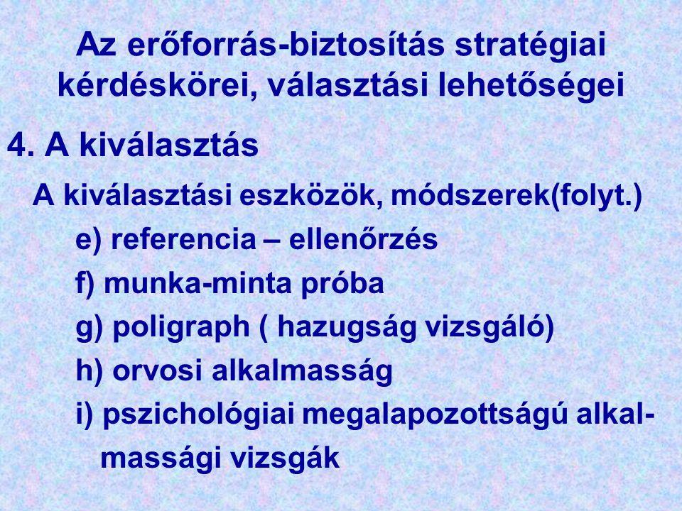 Az erőforrás-biztosítás stratégiai kérdéskörei, választási lehetőségei 4. A kiválasztás A kiválasztási eszközök, módszerek(folyt.) e) referencia – ell