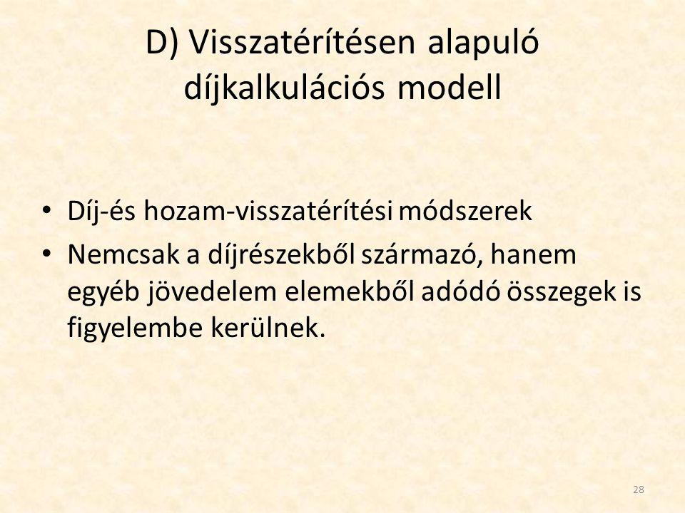 D) Visszatérítésen alapuló díjkalkulációs modell • Díj-és hozam-visszatérítési módszerek • Nemcsak a díjrészekből származó, hanem egyéb jövedelem elem
