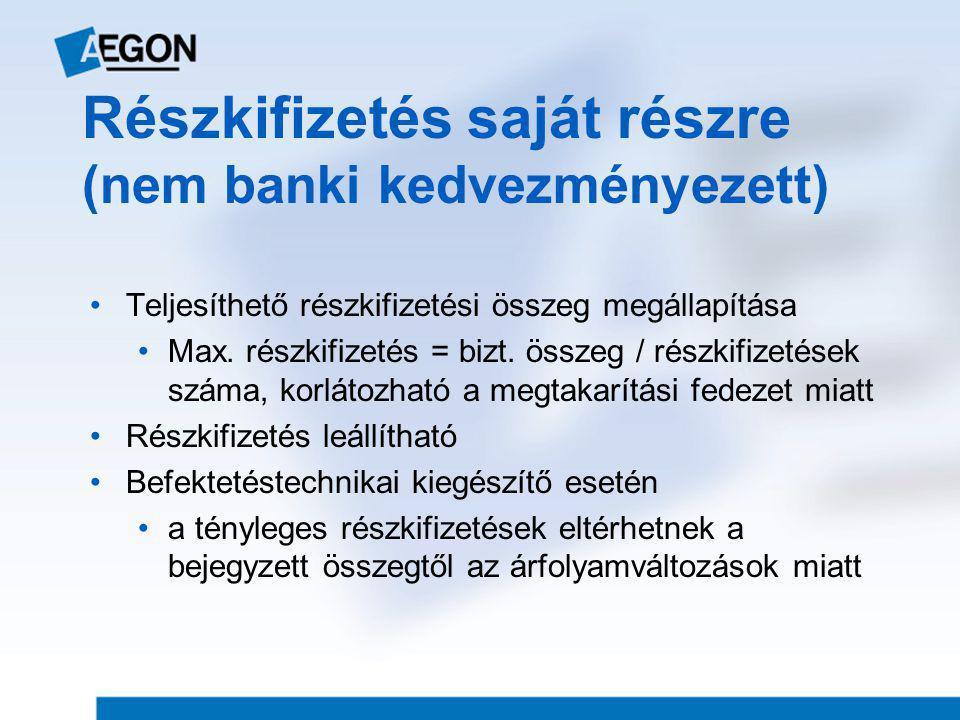 Részkifizetés saját részre (nem banki kedvezményezett) •Teljesíthető részkifizetési összeg megállapítása •Max.