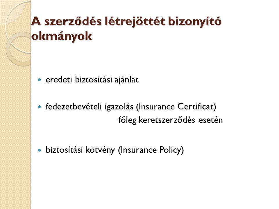 A szerződés létrejöttét bizonyító okmányok  eredeti biztosítási ajánlat  fedezetbevételi igazolás (Insurance Certificat) főleg keretszerződés esetén  biztosítási kötvény (Insurance Policy)