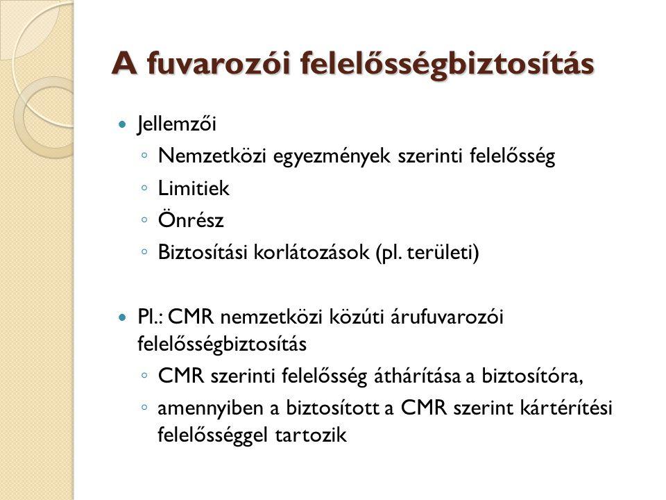 A fuvarozói felelősségbiztosítás  Jellemzői ◦ Nemzetközi egyezmények szerinti felelősség ◦ Limitiek ◦ Önrész ◦ Biztosítási korlátozások (pl.