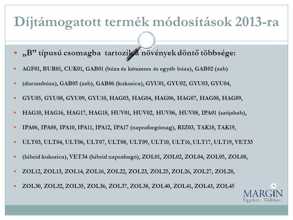 """Díjtámogatott termék módosítások 2013-ra  """"B"""" típusú csomagba tartozik a növények döntő többsége:  AGF01, BUR01, CUK01, GAB01 (búza és kétszeres és"""
