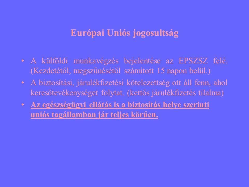 Európai Uniós jogosultság •A külföldi munkavégzés bejelentése az EPSZSZ felé. (Kezdetétől, megszűnésétől számított 15 napon belül.) •A biztosítási, já