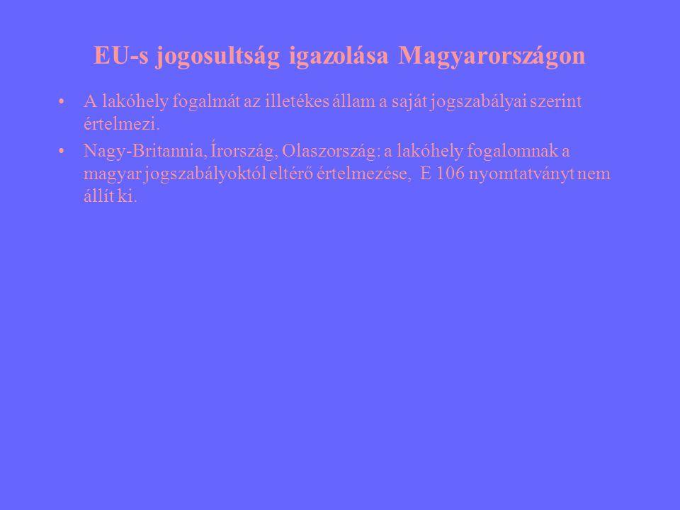 EU-s jogosultság igazolása Magyarországon •A lakóhely fogalmát az illetékes állam a saját jogszabályai szerint értelmezi. •Nagy-Britannia, Írország, O