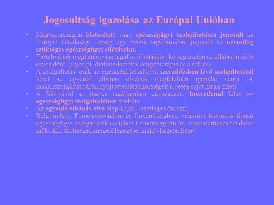 Jogosultság igazolása az Európai Unióban •Magyarországon biztosított vagy egészségügyi szolgáltatásra jogosult az Európai Gazdasági Térség egy másik t