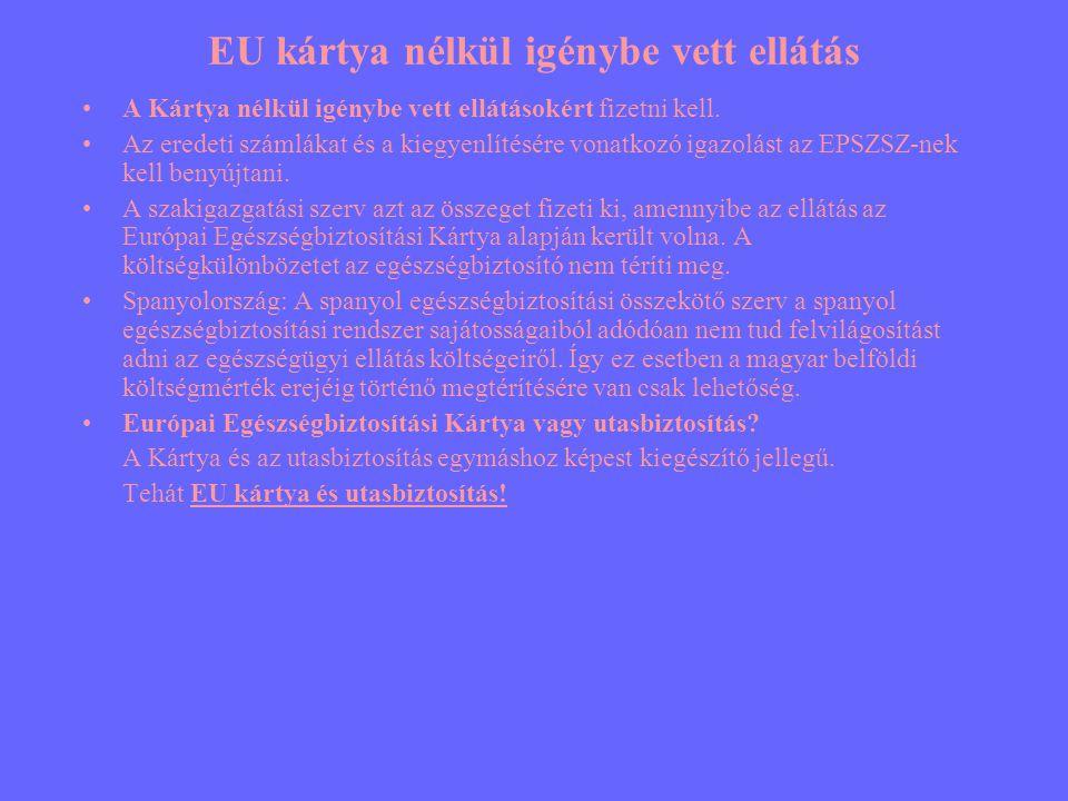 EU kártya nélkül igénybe vett ellátás •A Kártya nélkül igénybe vett ellátásokért fizetni kell. •Az eredeti számlákat és a kiegyenlítésére vonatkozó ig