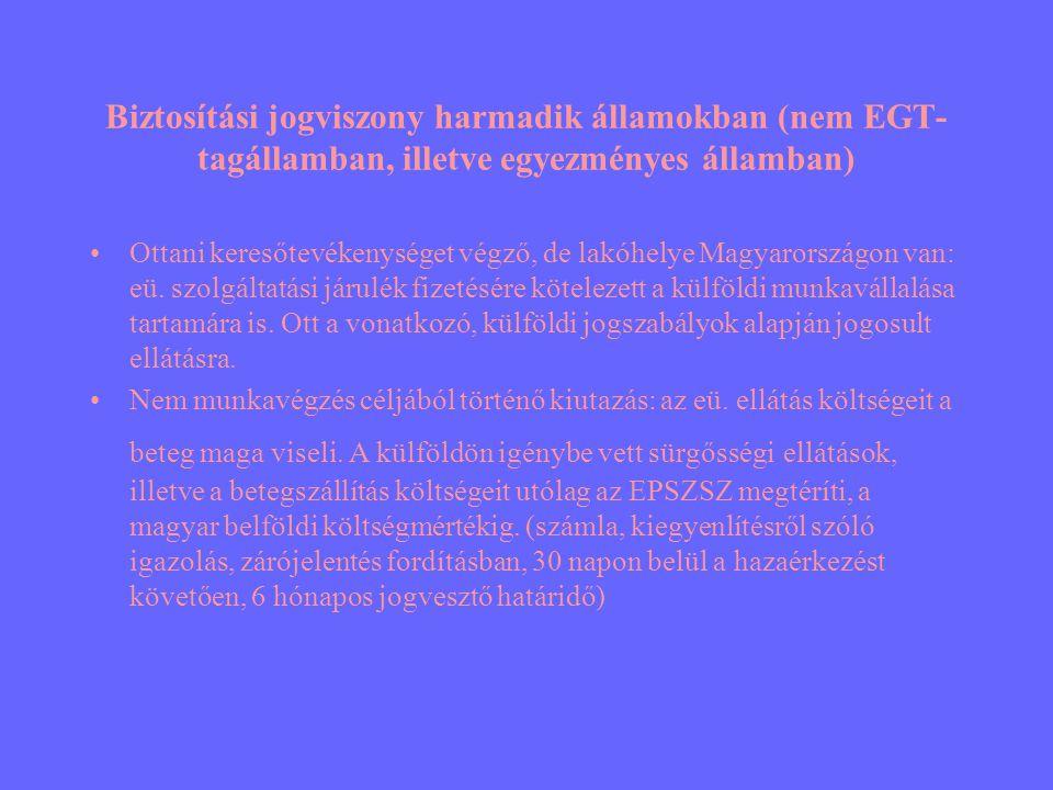 Biztosítási jogviszony harmadik államokban (nem EGT- tagállamban, illetve egyezményes államban) •Ottani keresőtevékenységet végző, de lakóhelye Magyar