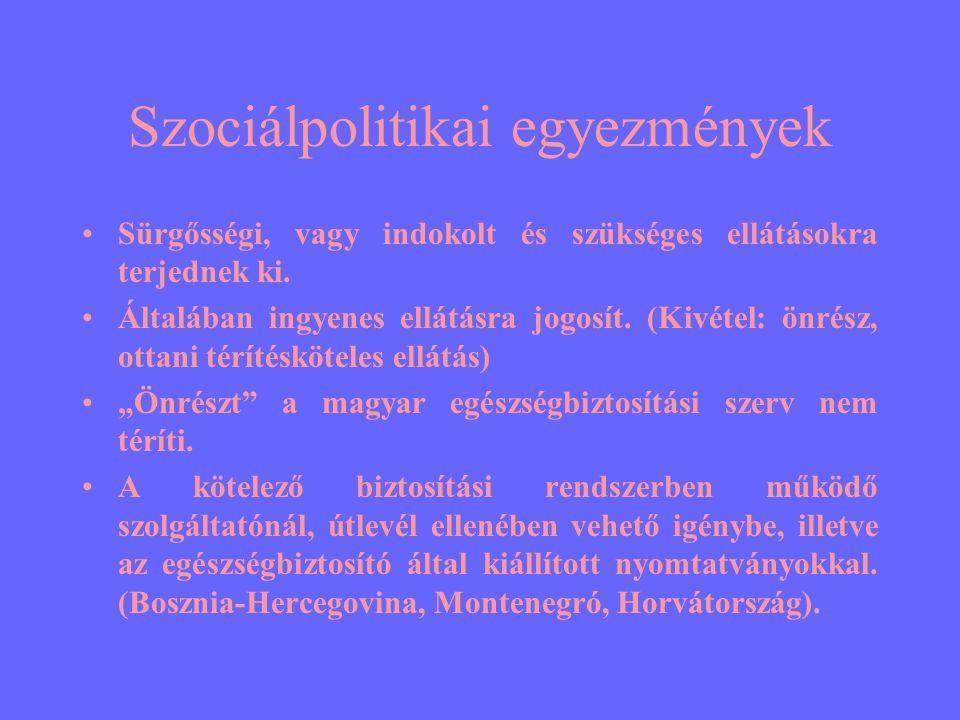 Szociálpolitikai egyezmények •Sürgősségi, vagy indokolt és szükséges ellátásokra terjednek ki.