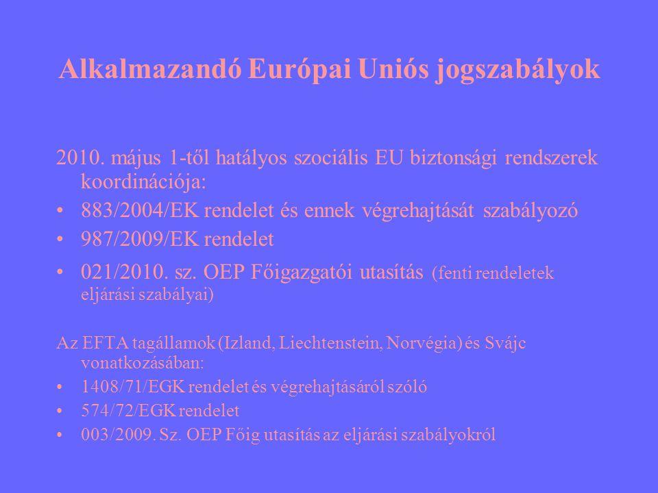 Alkalmazandó Európai Uniós jogszabályok 2010. május 1-től hatályos szociális EU biztonsági rendszerek koordinációja: •883/2004/EK rendelet és ennek vé
