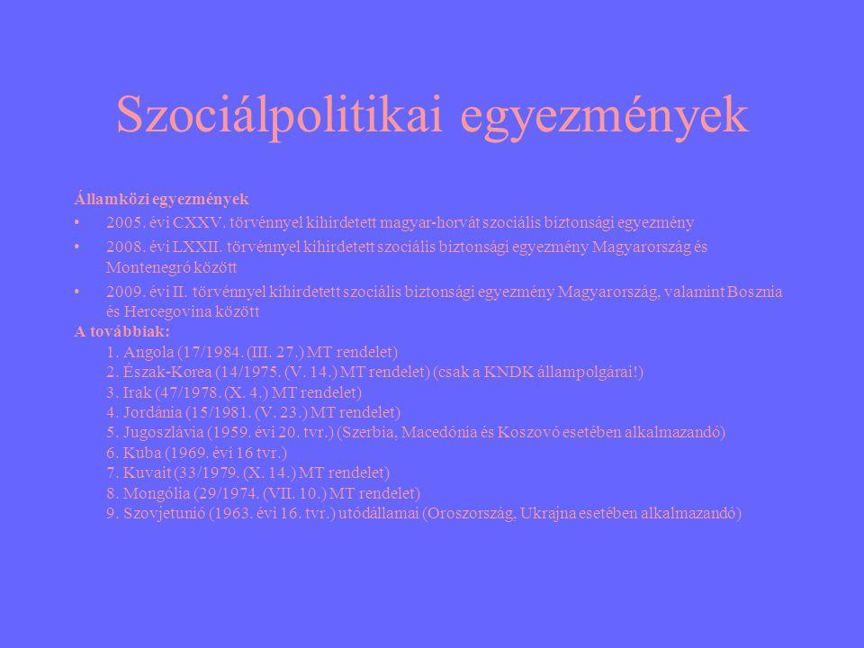 Szociálpolitikai egyezmények Államközi egyezmények •2005. évi CXXV. törvénnyel kihirdetett magyar-horvát szociális biztonsági egyezmény •2008. évi LXX