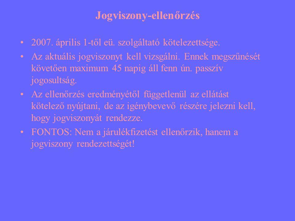 Jogviszony-ellenőrzés •2007. április 1-től eü. szolgáltató kötelezettsége. •Az aktuális jogviszonyt kell vizsgálni. Ennek megszűnését követően maximum
