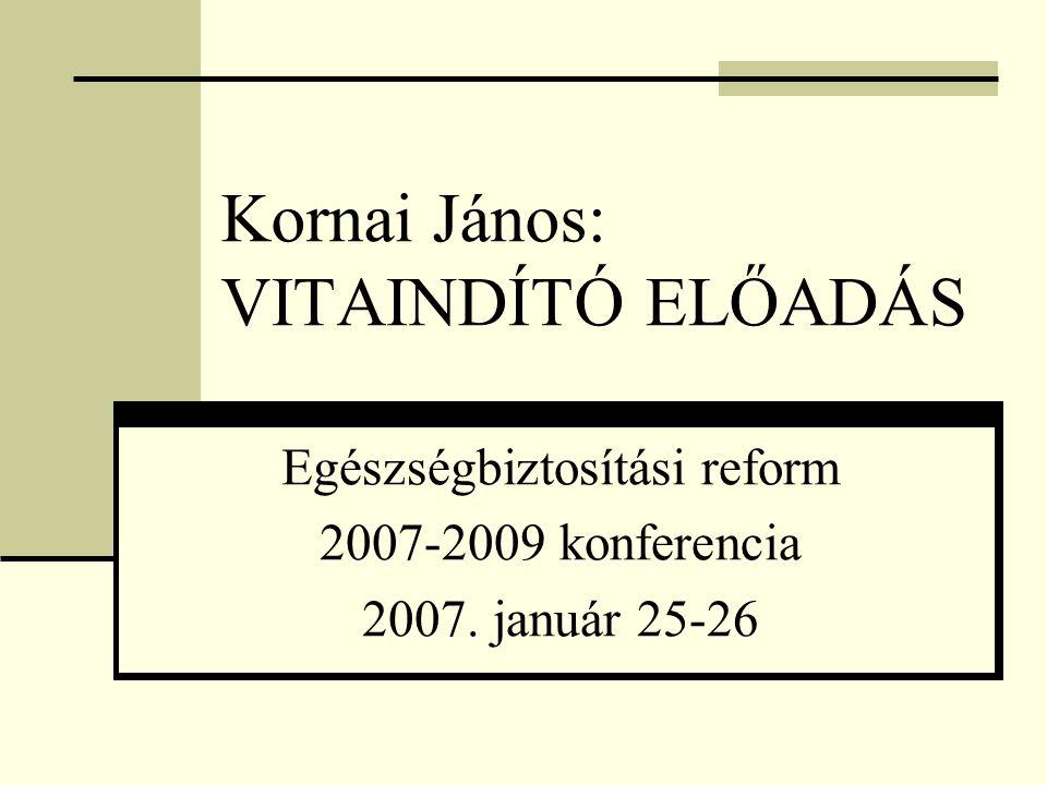 Kornai János: VITAINDÍTÓ ELŐADÁS Egészségbiztosítási reform 2007-2009 konferencia 2007. január 25-26