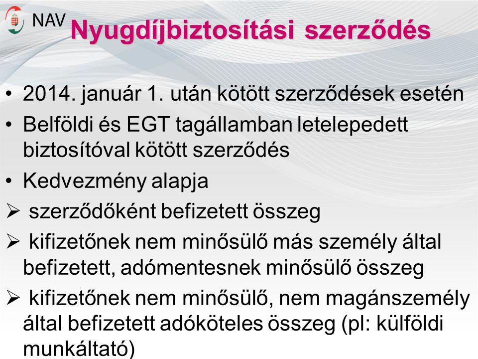 Nyugdíjbiztosítási szerződés •2014. január 1. után kötött szerződések esetén •Belföldi és EGT tagállamban letelepedett biztosítóval kötött szerződés •