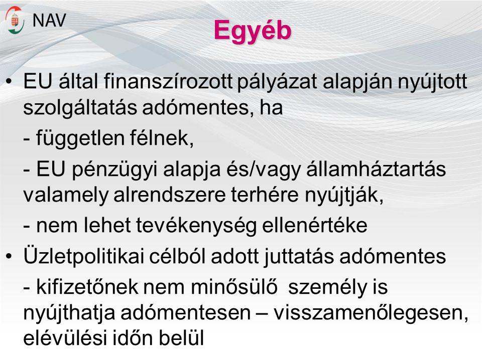 Egyéb •EU által finanszírozott pályázat alapján nyújtott szolgáltatás adómentes, ha - független félnek, - EU pénzügyi alapja és/vagy államháztartás va