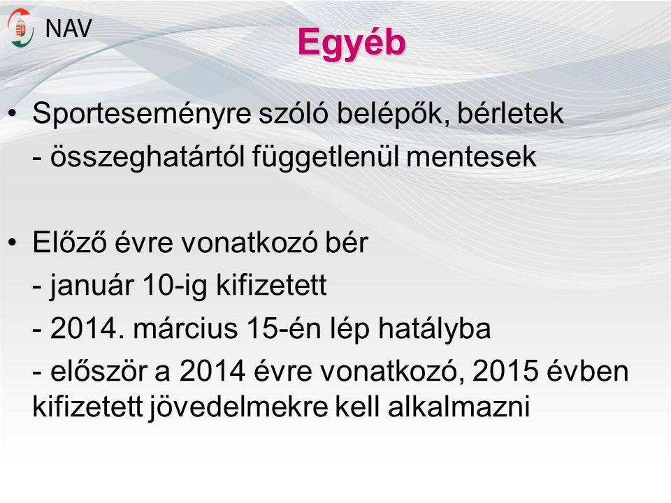 Egyéb •Sporteseményre szóló belépők, bérletek - összeghatártól függetlenül mentesek •Előző évre vonatkozó bér - január 10-ig kifizetett - 2014. márciu