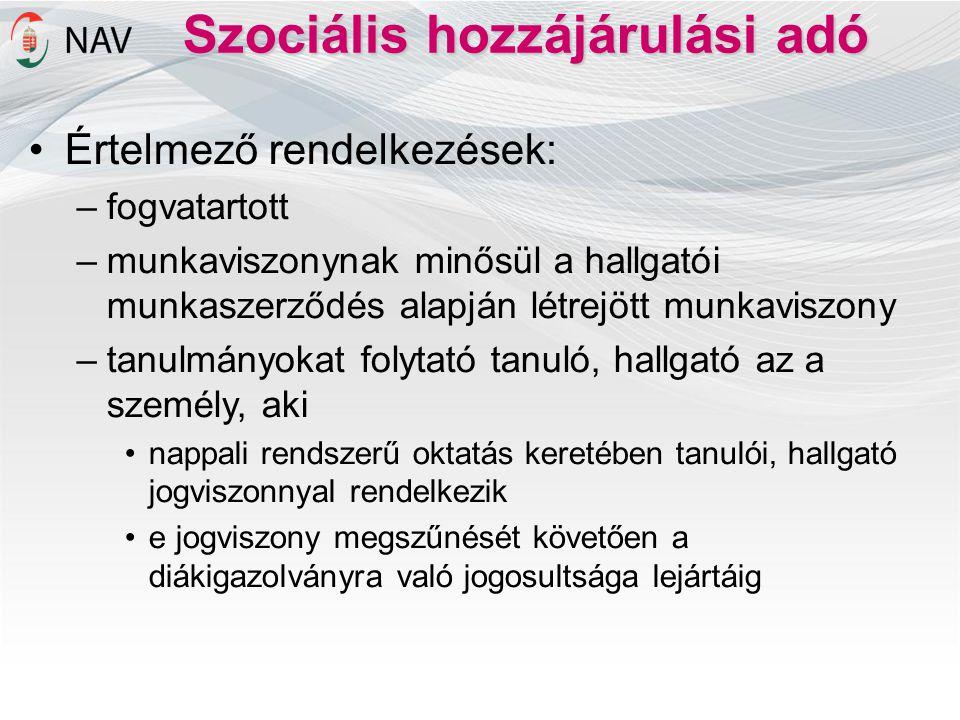 Szociális hozzájárulási adó •Értelmező rendelkezések: –fogvatartott –munkaviszonynak minősül a hallgatói munkaszerződés alapján létrejött munkaviszony