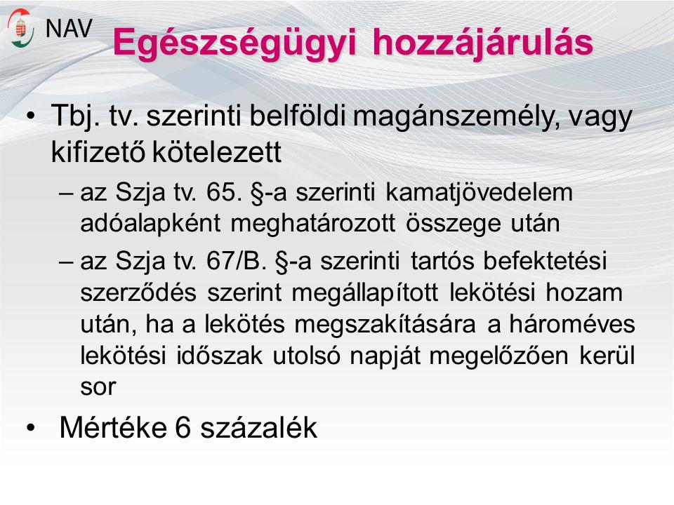 •Tbj. tv. szerinti belföldi magánszemély, vagy kifizető kötelezett –az Szja tv. 65. §-a szerinti kamatjövedelem adóalapként meghatározott összege után