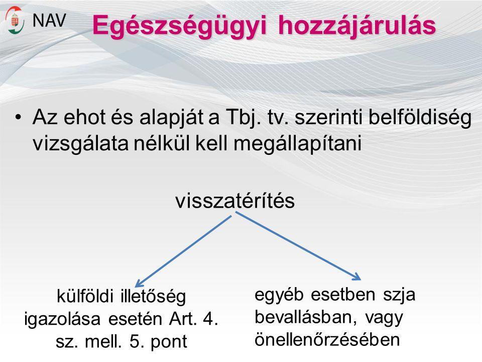 Egészségügyi hozzájárulás •Az ehot és alapját a Tbj. tv. szerinti belföldiség vizsgálata nélkül kell megállapítani külföldi illetőség igazolása esetén
