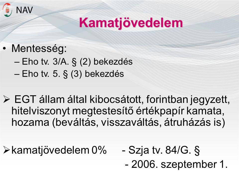 Kamatjövedelem •Mentesség: –Eho tv. 3/A. § (2) bekezdés –Eho tv. 5. § (3) bekezdés  EGT állam által kibocsátott, forintban jegyzett, hitelviszonyt me