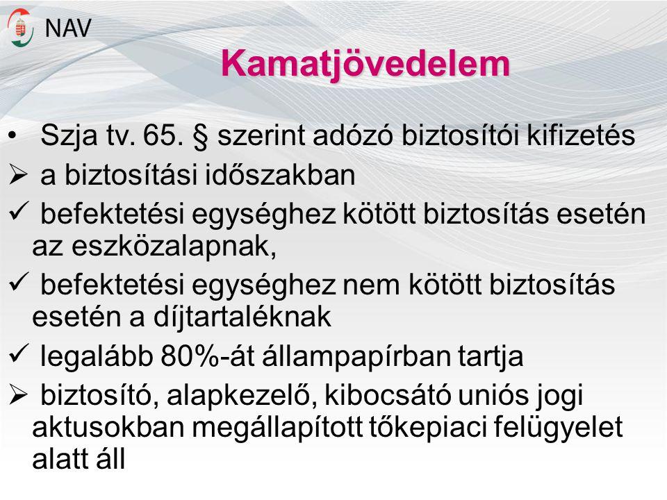 Kamatjövedelem • Szja tv. 65. § szerint adózó biztosítói kifizetés  a biztosítási időszakban  befektetési egységhez kötött biztosítás esetén az eszk