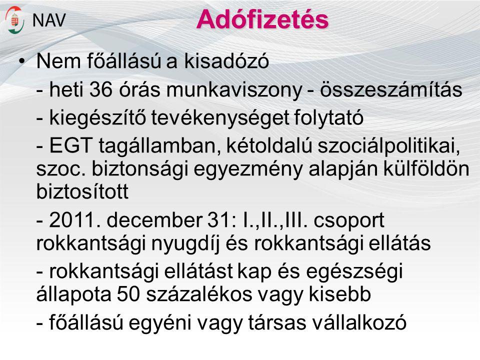 Adófizetés •Nem főállású a kisadózó - heti 36 órás munkaviszony - összeszámítás - kiegészítő tevékenységet folytató - EGT tagállamban, kétoldalú szoci