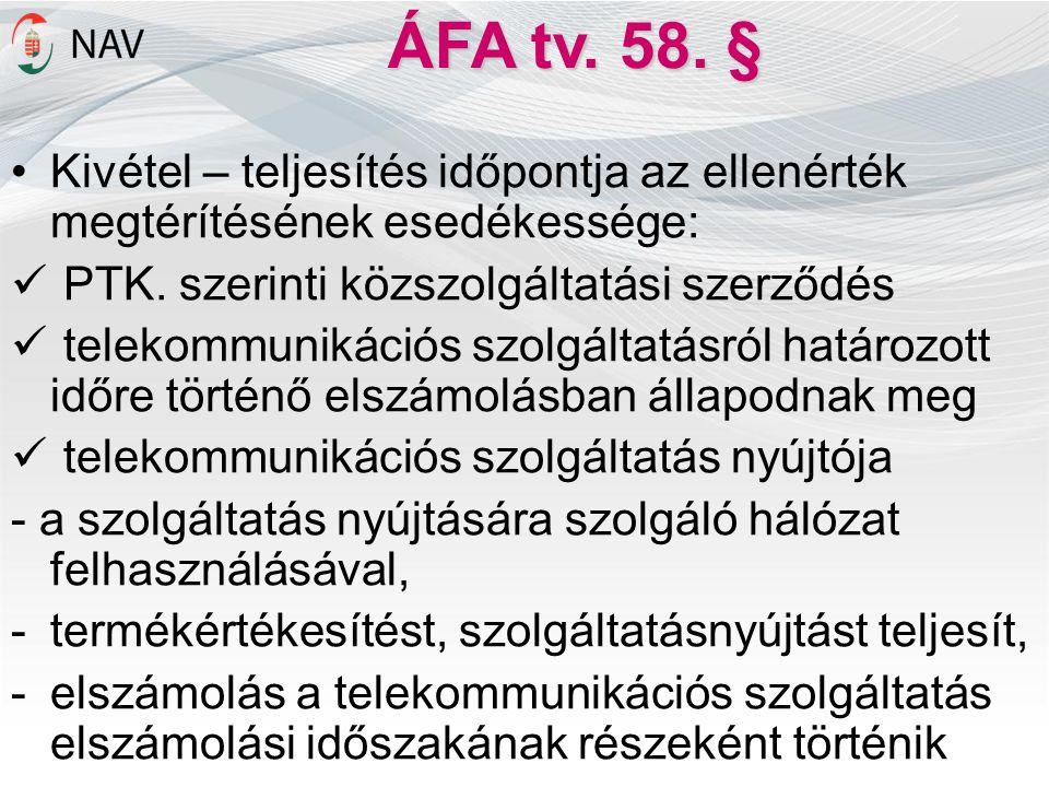 ÁFA tv. 58. § •Kivétel – teljesítés időpontja az ellenérték megtérítésének esedékessége:  PTK. szerinti közszolgáltatási szerződés  telekommunikáció