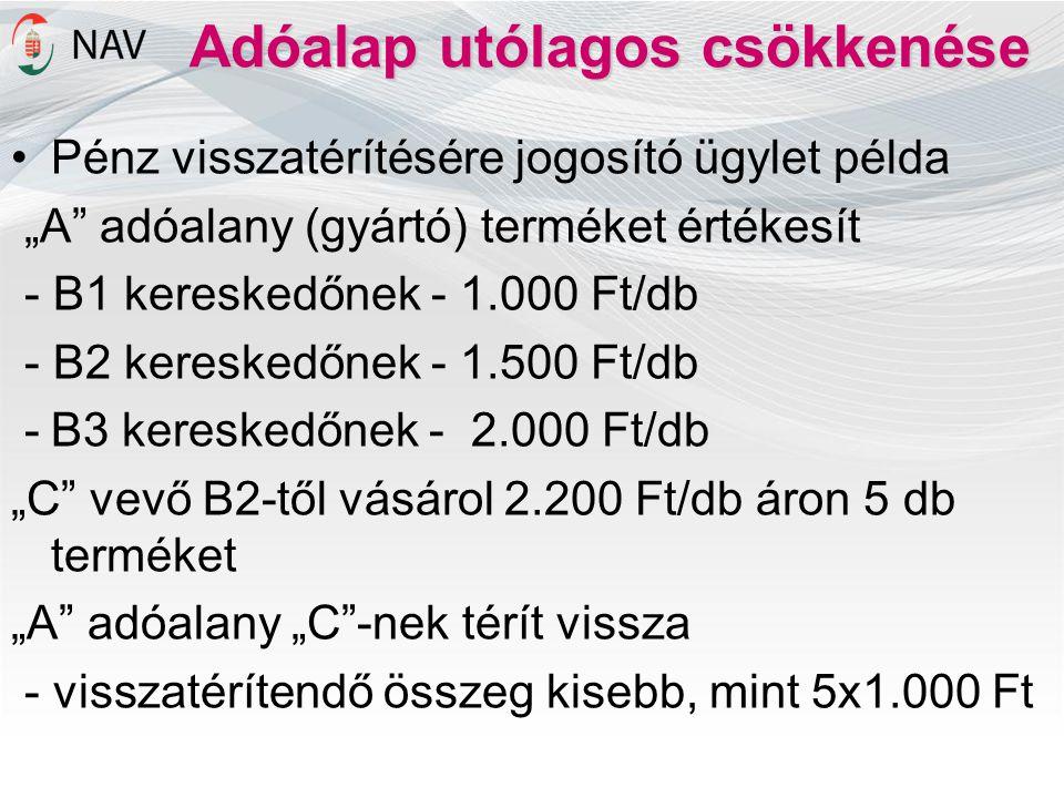 """Adóalap utólagos csökkenése •Pénz visszatérítésére jogosító ügylet példa """"A"""" adóalany (gyártó) terméket értékesít - B1 kereskedőnek - 1.000 Ft/db - B2"""