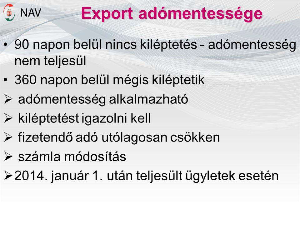 Export adómentessége •90 napon belül nincs kiléptetés - adómentesség nem teljesül •360 napon belül mégis kiléptetik  adómentesség alkalmazható  kilé