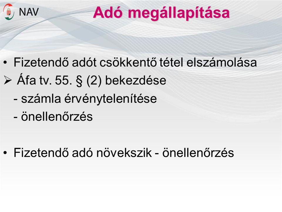 Adó megállapítása •Fizetendő adót csökkentő tétel elszámolása  Áfa tv. 55. § (2) bekezdése - számla érvénytelenítése - önellenőrzés •Fizetendő adó nö