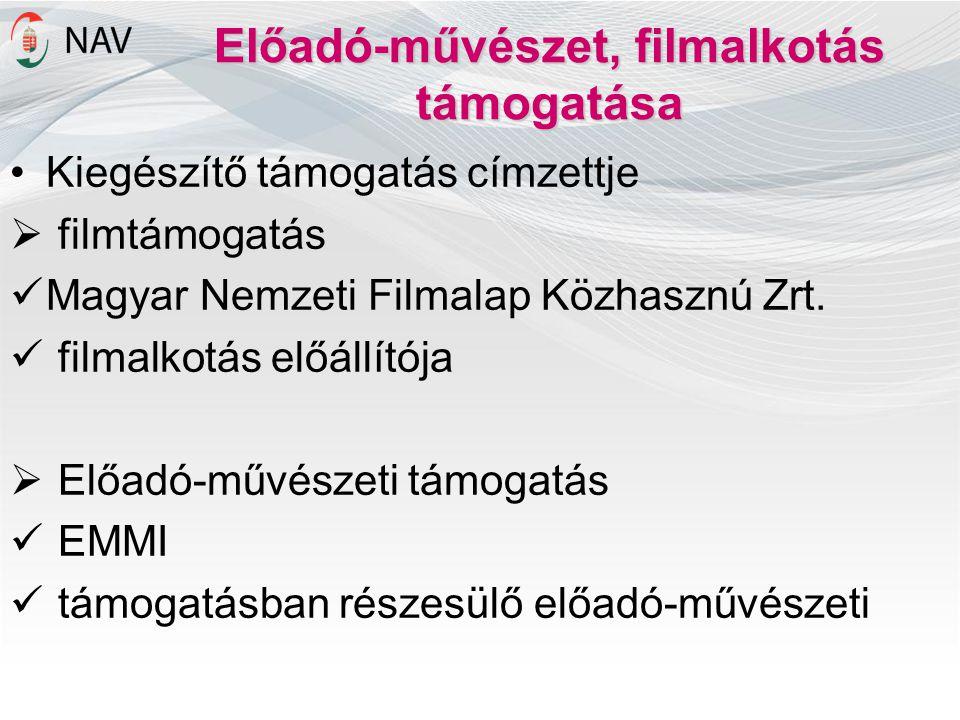 Előadó-művészet, filmalkotás támogatása •Kiegészítő támogatás címzettje  filmtámogatás  Magyar Nemzeti Filmalap Közhasznú Zrt.  filmalkotás előállí