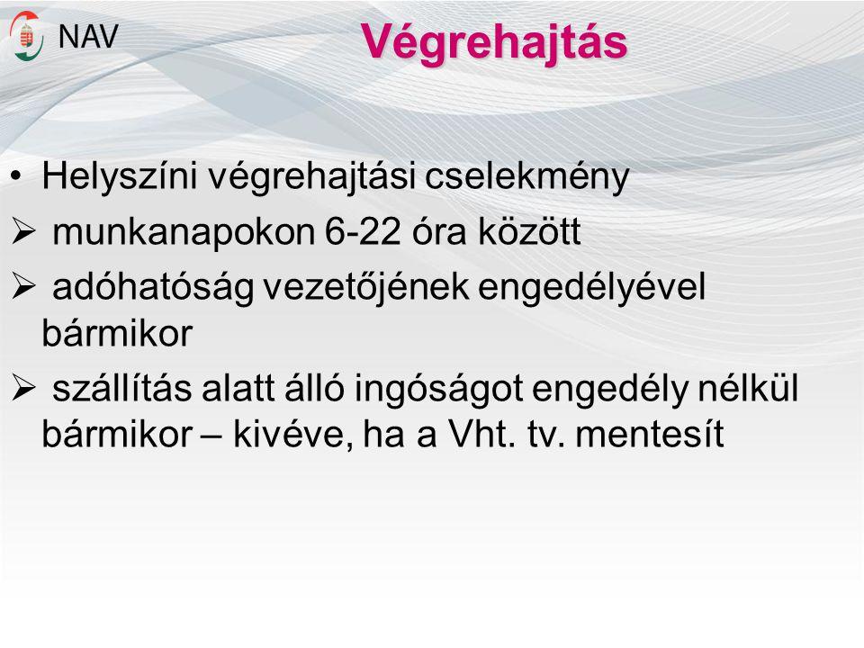 Végrehajtás •Helyszíni végrehajtási cselekmény  munkanapokon 6-22 óra között  adóhatóság vezetőjének engedélyével bármikor  szállítás alatt álló in