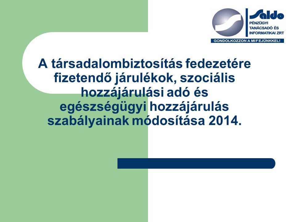 A társadalombiztosítás fedezetére fizetendő járulékok, szociális hozzájárulási adó és egészségügyi hozzájárulás szabályainak módosítása 2014.
