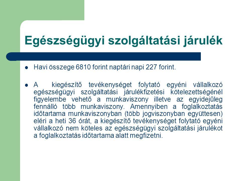 Egészségügyi szolgáltatási járulék  Havi összege 6810 forint naptári napi 227 forint.  A kiegészítő tevékenységet folytató egyéni vállalkozó egészsé
