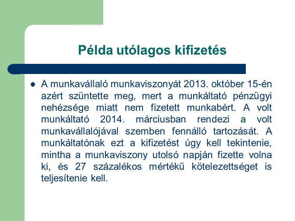 Példa utólagos kifizetés  A munkavállaló munkaviszonyát 2013. október 15-én azért szüntette meg, mert a munkáltató pénzügyi nehézsége miatt nem fizet