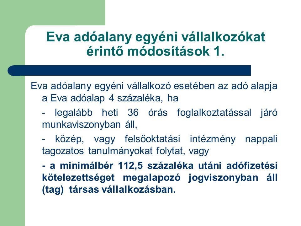 Eva adóalany egyéni vállalkozókat érintő módosítások 1. Eva adóalany egyéni vállalkozó esetében az adó alapja a Eva adóalap 4 százaléka, ha - legalább