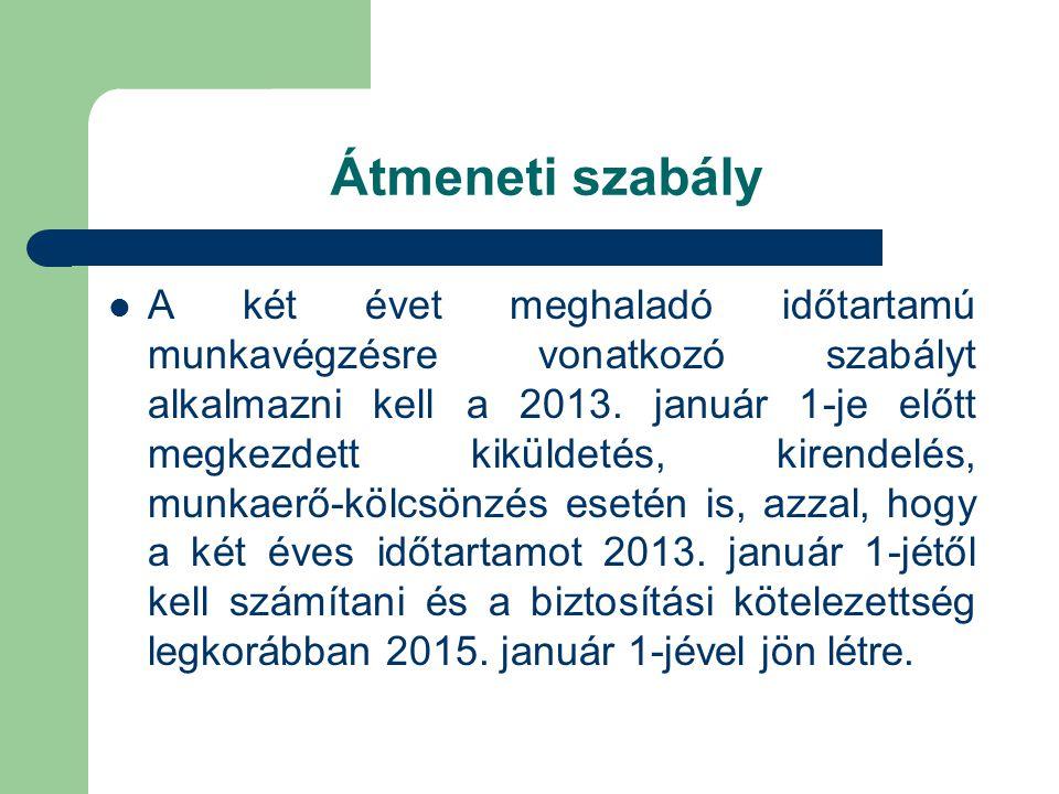 Átmeneti szabály  A két évet meghaladó időtartamú munkavégzésre vonatkozó szabályt alkalmazni kell a 2013. január 1-je előtt megkezdett kiküldetés, k