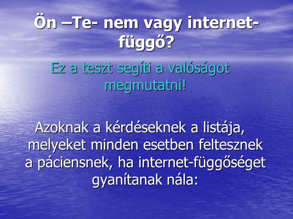Ön –Te- nem vagy internet- függő? Ez a teszt segíti a valóságot megmutatni! Azoknak a kérdéseknek a listája, melyeket minden esetben feltesznek a páci