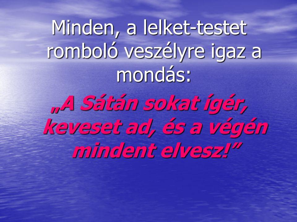 """Minden, a lelket-testet romboló veszélyre igaz a mondás: """"A Sátán sokat ígér, keveset ad, és a végén mindent elvesz!"""""""