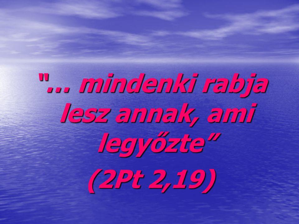 """""""… mindenki rabja lesz annak, ami legyőzte"""" (2Pt 2,19)"""
