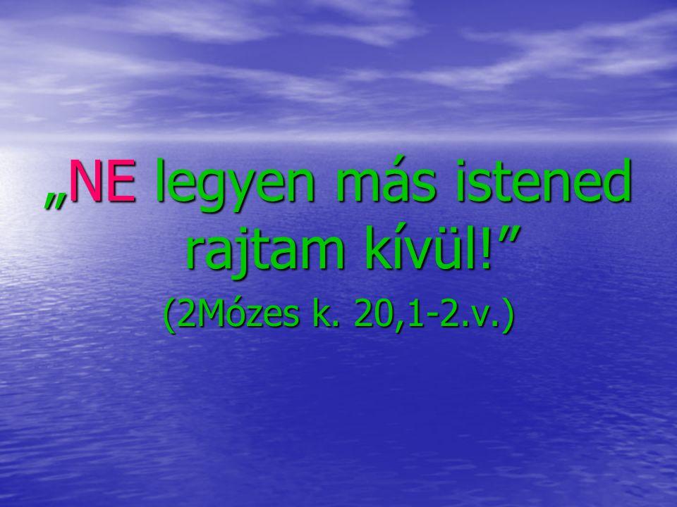 """""""NE legyen más istened rajtam kívül!"""" (2Mózes k. 20,1-2.v.)"""