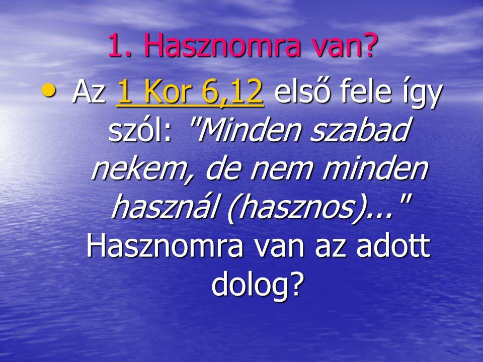 1. Hasznomra van? • Az 1 Kor 6,12 első fele így szól:
