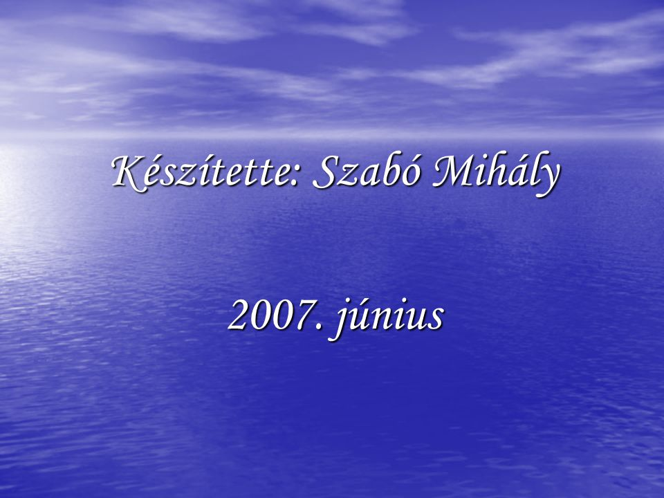 Készítette: Szabó Mihály 2007. június