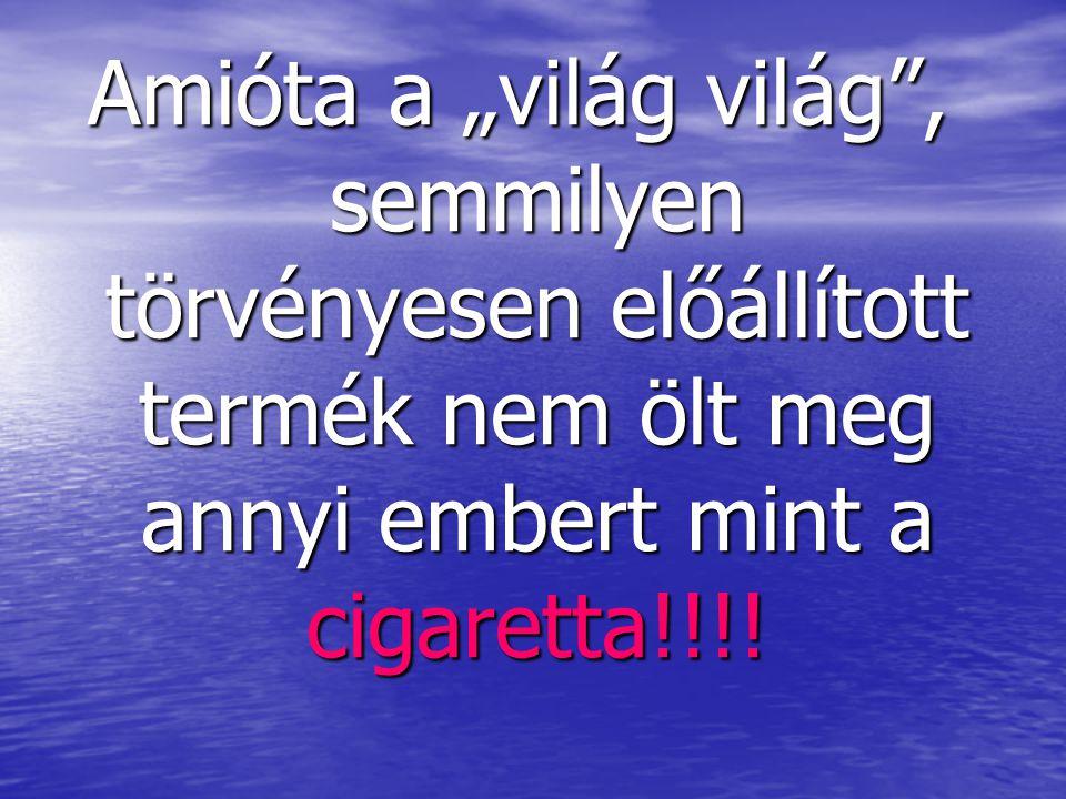 """Amióta a """"világ világ"""", semmilyen törvényesen előállított termék nem ölt meg annyi embert mint a cigaretta!!!!"""