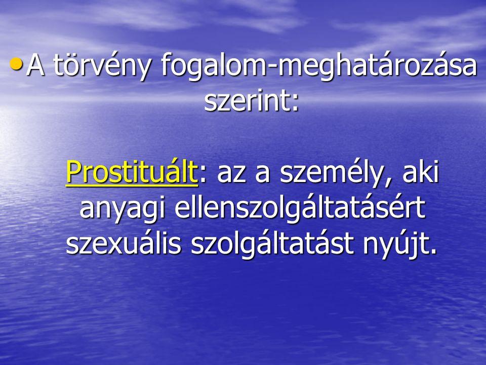 • A törvény fogalom-meghatározása szerint: Prostituált: az a személy, aki anyagi ellenszolgáltatásért szexuális szolgáltatást nyújt.