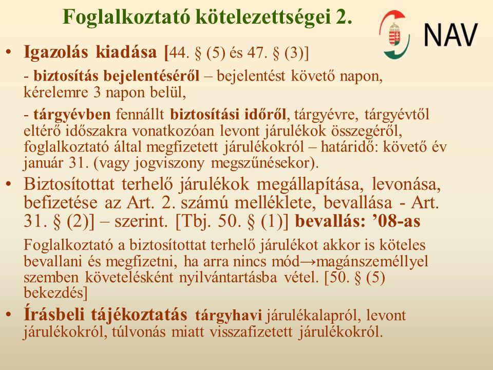 Foglalkoztató kötelezettségei 2. •Igazolás kiadása [ 44. § (5) és 47. § (3)] - biztosítás bejelentéséről – bejelentést követő napon, kérelemre 3 napon