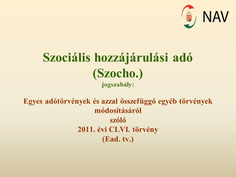 Szociális hozzájárulási adó (Szocho.) jogszabály: Egyes adótörvények és azzal összefüggő egyéb törvények módosításáról szóló 2011. évi CLVI. törvény (